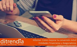 Informe conversión móvil Entidades Financieras y Aseguradoras-ditrendia