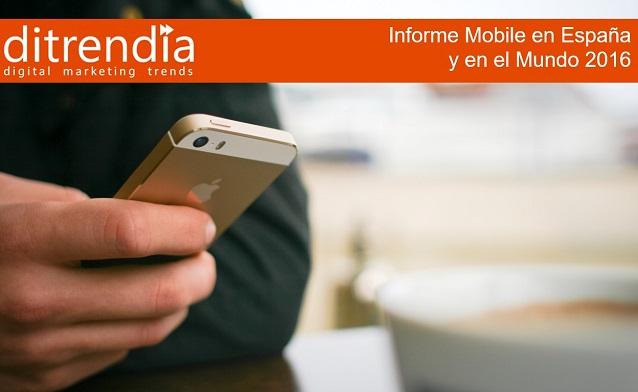 Informe de ditrendia: Mobile en España y en el Mundo 2016